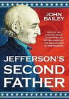 Jefferson's Second Father by John Bailey (Hardback, 2013)