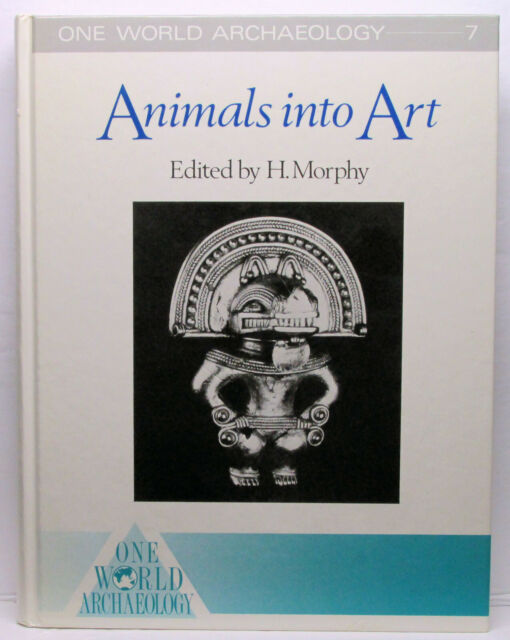Animals Into Art (One World Archaeology, 7) Howard Morphy 2000