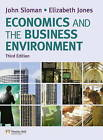 Economics and the Business Environment by John Sloman, Elizabeth Jones (Mixed media product, 2011)