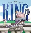 King Pig by Nick Bland (Hardback, 2013)