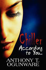 According to You...: Chiller by Anthony T Ogunware (Paperback / softback, 2010)
