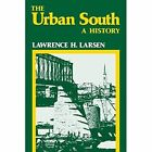 The Urban South: A History by Lawrence H. Larsen (Paperback, 2014)