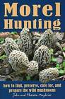 Morel Hunting: How to Find, Preserve, Care for & Prepare the Wild Mushrooms by John Maybrier, Theresa Maybrier (Paperback, 2011)