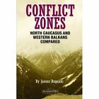 Conflict Zones: North Caucasus and Western Balkans Compared by Janusz Bugajski (Paperback, 2014)