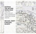 Mapping the Second World War: The Key Battles of the European Theatre from Above by Michael Sharpe, Michael Swift (Hardback, 2014)