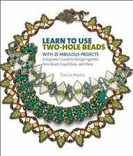 Learn to Use Two-Hole Beads with 20 Fabulous Projects : A Beginner's Guide to...