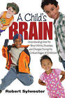 A Child's Brain: Understanding How the Brain Works, Develops, and Changes During the Critical Stages of Childhood by Robert Sylwester (Paperback, 2013)
