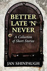 Better Late 'n Never: A Collection of Short Stories by Jan Shinpaugh (Paperback / softback, 2010)