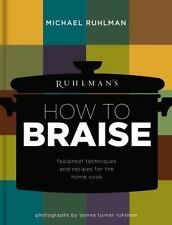 Ruhlman's How to Braise: Foolproof Techniques and Recipes for the Home Cook, Ruh