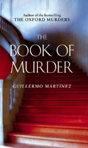THE BOOK OF MURDER; Guillermo Martínez; Fact merging to fiction in Buenos Aires.