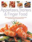 Appetizers, Starters and Finger Food: 200 Great Ways to Start a Meal or Serve a Buffet with Style; Step-by-Step Recipes for Guaranteed Success by Christine Ingram (Paperback, 2003)