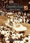 Chippewa Falls: Main Street by Chippewa Falls Main Street Inc (Paperback / softback, 2005)