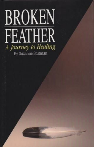 Broken Feather : A Journey to Healing by Suzanne Stutman