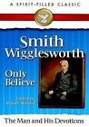 Smith Wigglesworth: The Man and His Devotions by Wayne E. Warner (Paperback, 2005)