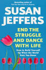 End the Struggle and Dance with Life: How to Build Yourself Up When the World Gets You Down by Susan J. Jeffers (Paperback, 1997)