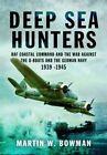 Deep Sea Hunters: RAF Coastal Command and the War Against the U-Boats and the German Navy 1939 -1945 by Martin Bowman (Hardback, 2014)