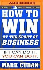 How to Win at the Sport of Business : If I Can Do It, You Can Do It by Mark...