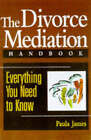 The Divorce Mediation Handbook: Everything You Need to Know by Paula James (Paperback, 1997)