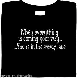Everything-is-Coming-Your-Way-You-Are-In-The-Wrong-Lane-Shirt-funny-slogan