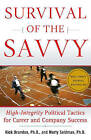 Survival of the Savvy: High-Integrity Political Tactics for Career and Company Success by Rick Brandon, Marty Seldman (Hardback, 2004)