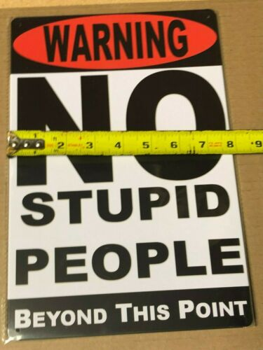 """/""""WARNING ...NO STUPID PEOPLE BEYOND THIS POINT/"""" ~8/"""" x 12/"""" Metal Sign ~"""