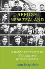 Refuge New Zealand: A Nation's Response to Refugees and Asylum Seekers by Ann Beaglehole (Paperback, 2013)