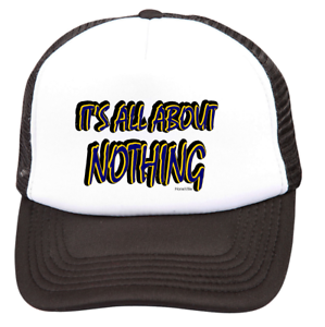 trucker hat cap foam mesh it s it is all about nothing funny meaning