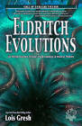 Eldritch Evolutions: 26 Weird Science Fiction, Dark Fantasy, & Horror Stories by Lois H Gresh (Paperback / softback, 2011)