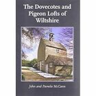 The Dovecotes and Pigeon Lofts of Wiltshire by John McCann, Pamela McCann (Paperback, 2011)