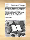 A Discovery of the Snake in the Grass: Or a Spectacle for Weak Eyes; Being a Sermon Preach'd at the Arch-Deacon's Visitation at Caster, in the County of Lincoln, May the 14th, 1716. by J.G. Vicar of Barton. by John Gelder (Paperback / softback, 2010)