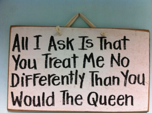 Treat me like Queen sign funny wood diva princess gay humorous sarcastic gift