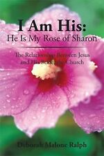 I Am His: He Is My Rose of Sharon : The Relationship Between Jesus and His...