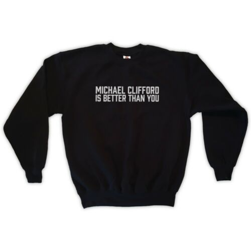 5SOS MICHAEL CLIFFORD IS BETTER THAN YOU SWEATSHIRT UNISEX S M L XL