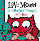 Love Monster and the Perfect Present by Rachel Bright (Paperback, 2013)