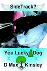 Sidetrack? You Lucky Dog by D Max Kinsley 9781420816587 Hardback 2005