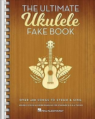Ultimate Ukulele Fake Book : Over 400 Songs to Strum