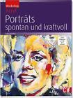 Porträts - spontan und kraftvoll von Gaby Dotter (2015, Gebundene Ausgabe)