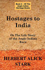 Hostages To India: OR The Life Story of the Anglo Indian Race by Herbert Alick Stark (Paperback, 2007)