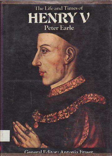 The Life and Times of Henry V (Kings & Queens),Peter Earle,Antonia Fraser
