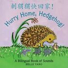Hurry Home Hedgehog a Bilingual Book of Sounds 9780763665982 by Belle Yang
