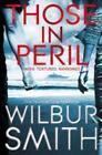 Those in Peril von Wilbur Smith (2012, Taschenbuch)