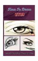 How To Draw Eyes : Pencil Drawings Step By Step Book: Pencil Dr... Free Shipping