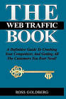 The Web Traffic Book: A Definitive Guide to Crushing Your Competitors and Getting All the Customers You Ever Need! by MR Ross Michael Goldberg (Paperback / softback, 2010)