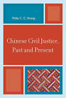 Chinese Civil Justice, Past and Present by Philip C. C. Huang (Hardback, 2009)