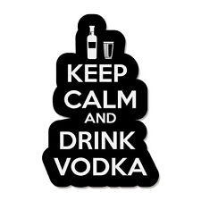 "Keep Calm And Drink Vodka Funny car bumper sticker decal 6"" x 4"""