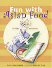 Fun with Asian Food: A Kids' Cookbook by Devagi Sanmugam (Hardback, 2005)