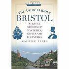 The A-Z of Curious Bristol by Maurice Fells (Paperback, 2014)