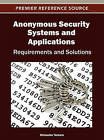 Anonymous Security Systems and Applications: Requirements and Solutions by Shinsuke Tamura (Hardback, 2012)