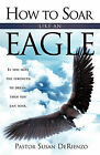 How to Soar Like an Eagle by Pastor Susan Derienzo (Paperback / softback, 2010)