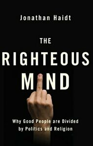 The Righteous Mind: Why Good People are Divided by Politic... by Haidt, Jonathan